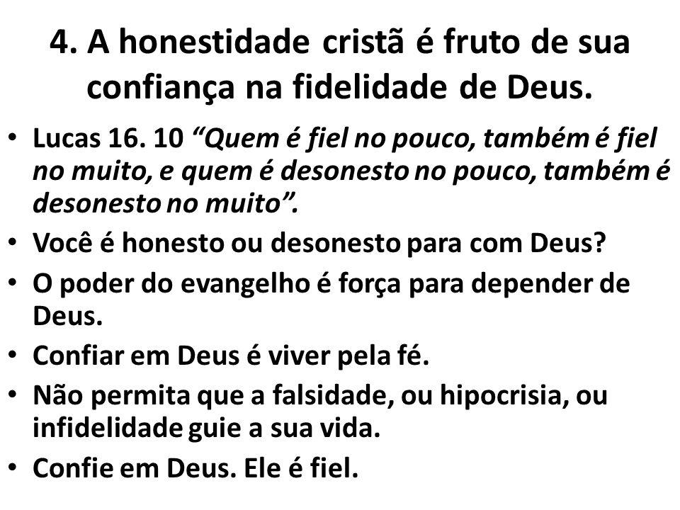 """4. A honestidade cristã é fruto de sua confiança na fidelidade de Deus. Lucas 16. 10 """"Quem é fiel no pouco, também é fiel no muito, e quem é desonesto"""