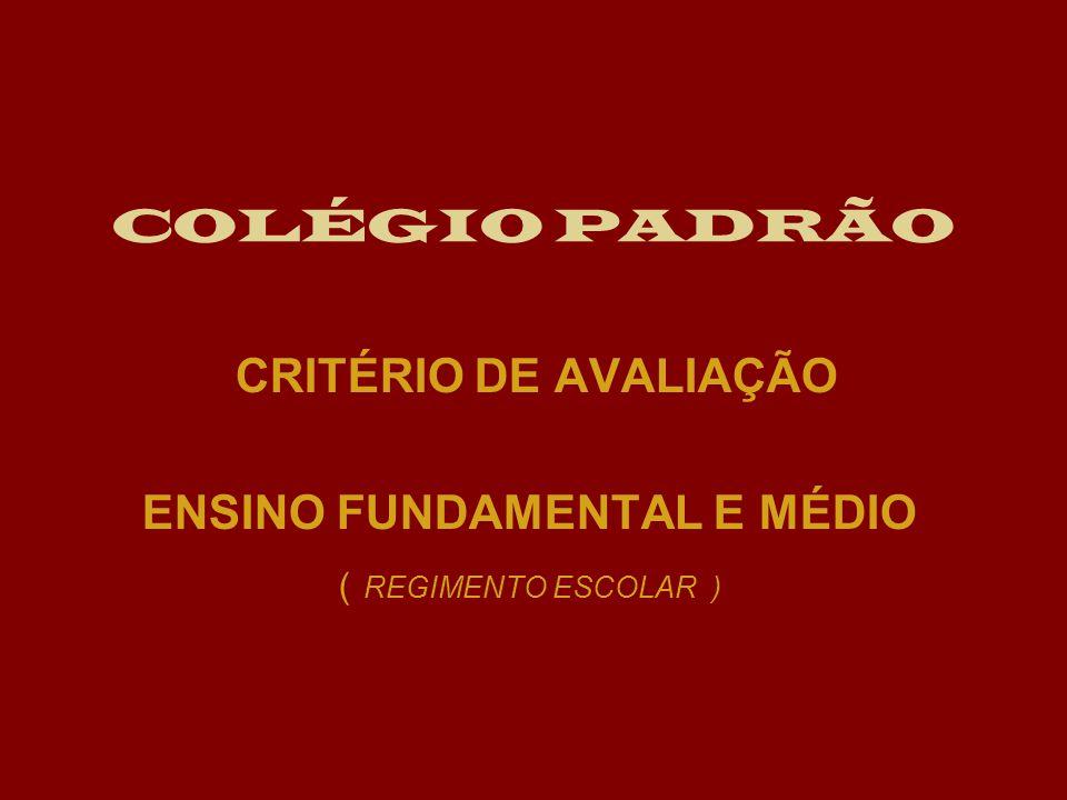 COLÉGIO PADRÃO CRITÉRIO DE AVALIAÇÃO ENSINO FUNDAMENTAL E MÉDIO ( REGIMENTO ESCOLAR )