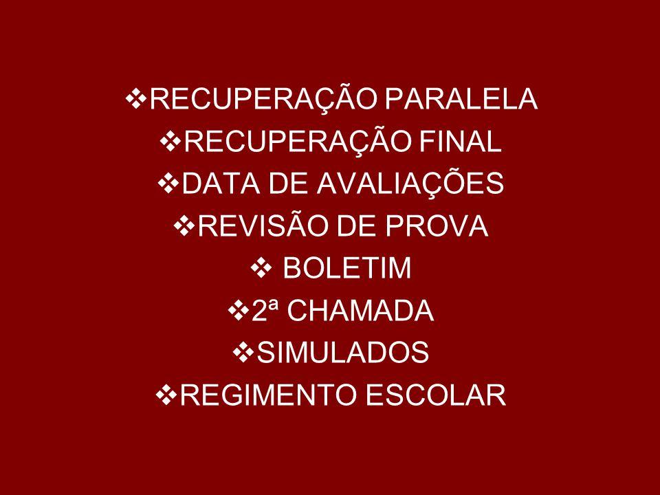  RECUPERAÇÃO PARALELA  RECUPERAÇÃO FINAL  DATA DE AVALIAÇÕES  REVISÃO DE PROVA  BOLETIM  2ª CHAMADA  SIMULADOS  REGIMENTO ESCOLAR
