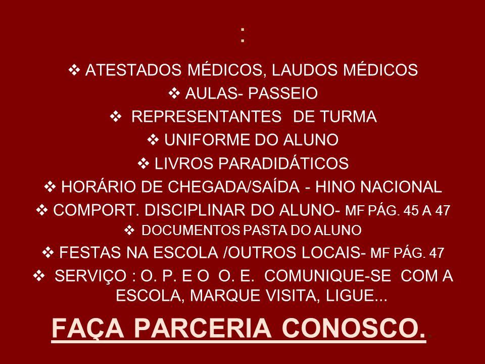 :  ATESTADOS MÉDICOS, LAUDOS MÉDICOS  AULAS- PASSEIO  REPRESENTANTES DE TURMA  UNIFORME DO ALUNO  LIVROS PARADIDÁTICOS  HORÁRIO DE CHEGADA/SAÍDA