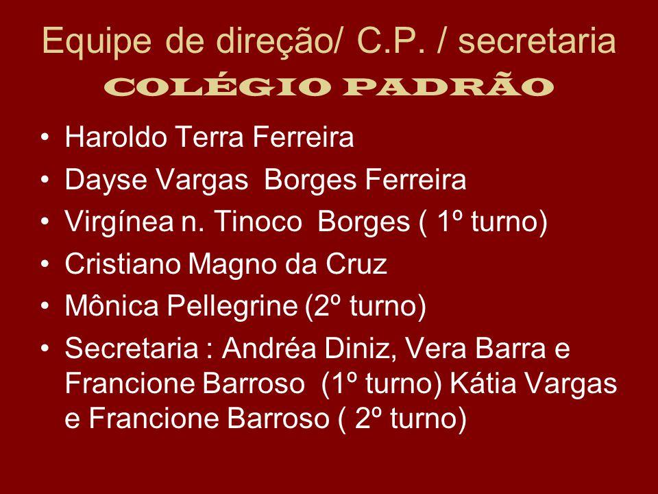 Equipe de direção/ C.P. / secretaria COLÉGIO PADRÃO Haroldo Terra Ferreira Dayse Vargas Borges Ferreira Virgínea n. Tinoco Borges ( 1º turno) Cristian