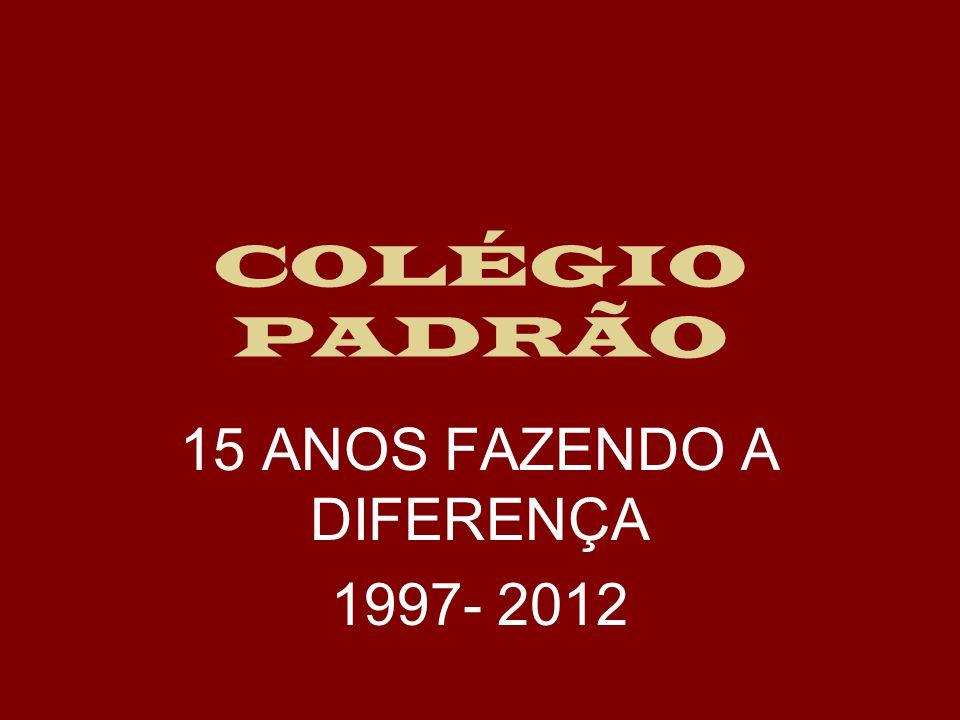 COLÉGIO PADRÃO 15 ANOS FAZENDO A DIFERENÇA 1997- 2012