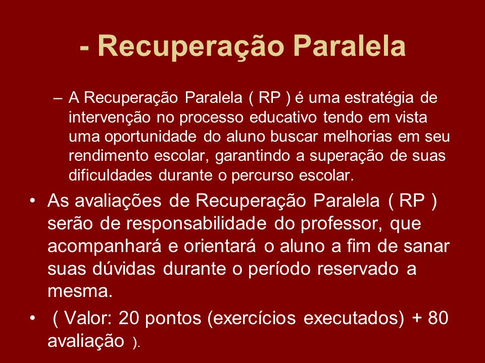 RECUPERAÇÃO PARALELA A NOTA DA RECUPERAÇÃO PARALELA ( RP ) SERÁ SOMADA A MÉDIA TRIMESTRAL ( MT ) E DIVIDIDA POR 2, OBTENDO A NOVA MÉDIA TRIMESTRAL ( NMT ).