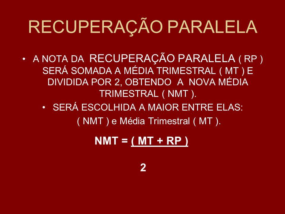 RECUPERAÇÃO PARALELA A NOTA DA RECUPERAÇÃO PARALELA ( RP ) SERÁ SOMADA A MÉDIA TRIMESTRAL ( MT ) E DIVIDIDA POR 2, OBTENDO A NOVA MÉDIA TRIMESTRAL ( N