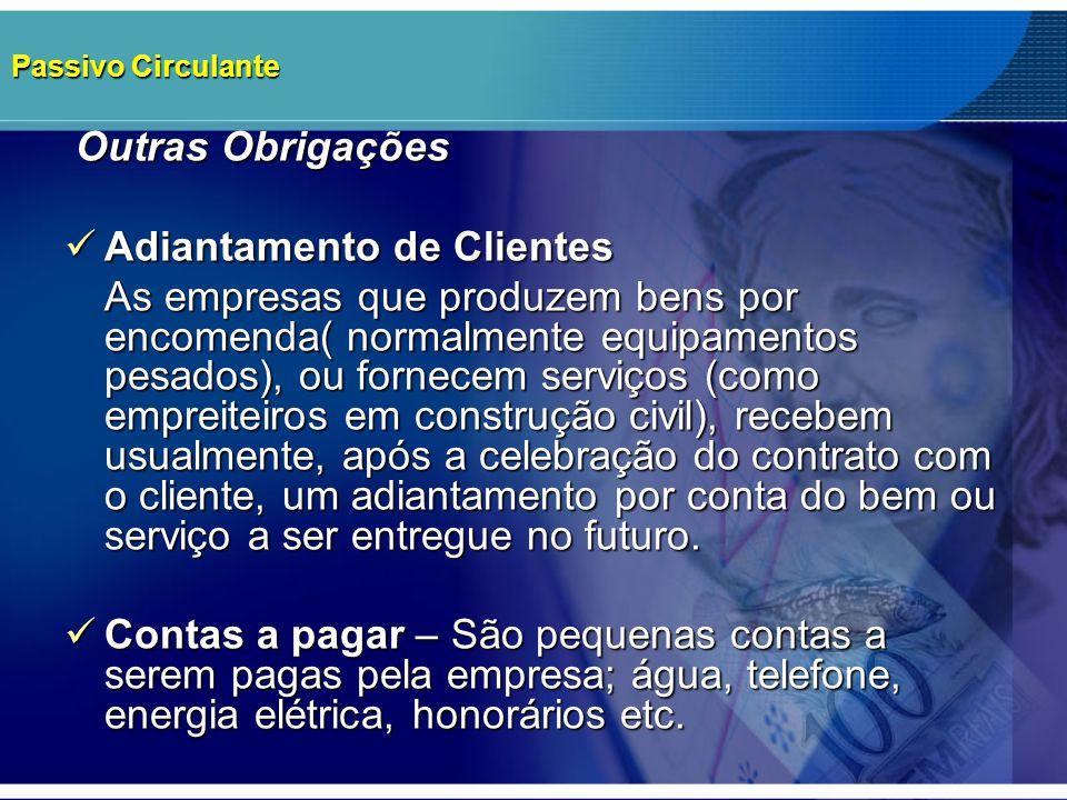 Passivo Circulante Outras Obrigações Outras Obrigações Adiantamento de Clientes Adiantamento de Clientes As empresas que produzem bens por encomenda(
