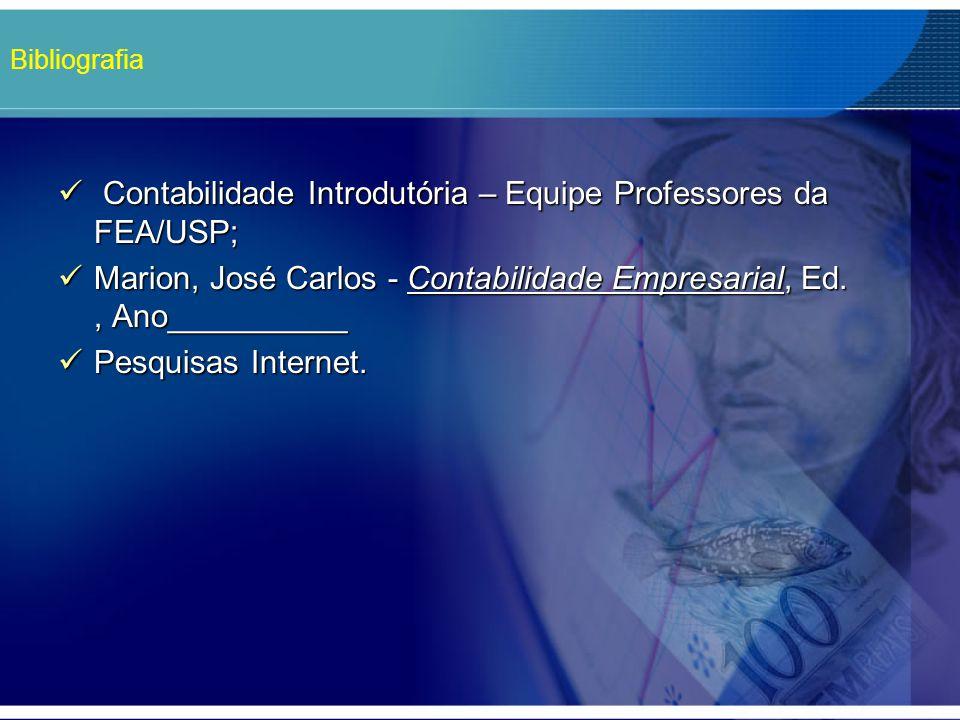 Bibliografia Contabilidade Introdutória – Equipe Professores da FEA/USP; Contabilidade Introdutória – Equipe Professores da FEA/USP; Marion, José Carl