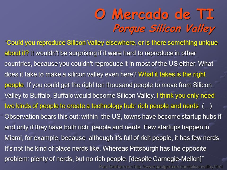 O Mercado de TI Porque Silicon Valley Could you reproduce Silicon Valley elsewhere, or is there something unique about it.