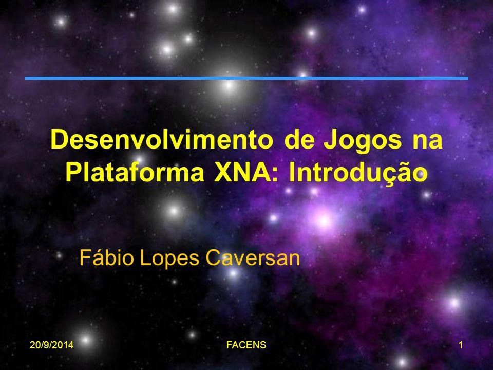 20/9/2014FACENS1 Desenvolvimento de Jogos na Plataforma XNA: Introdução Fábio Lopes Caversan