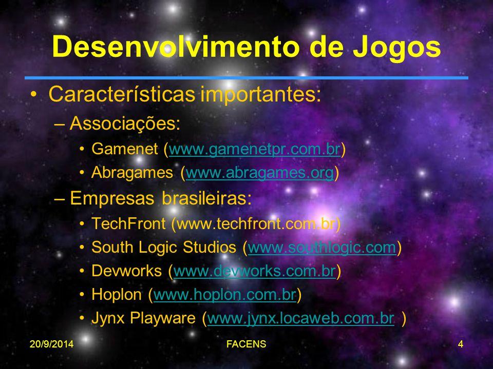 20/9/2014FACENS4 Desenvolvimento de Jogos Características importantes: –Associações: Gamenet (www.gamenetpr.com.br)www.gamenetpr.com.br Abragames (www.abragames.org)www.abragames.org –Empresas brasileiras: TechFront (www.techfront.com.br) South Logic Studios (www.southlogic.com)www.southlogic.com Devworks (www.devworks.com.br)www.devworks.com.br Hoplon (www.hoplon.com.br)www.hoplon.com.br Jynx Playware (www.jynx.locaweb.com.br )www.jynx.locaweb.com.br