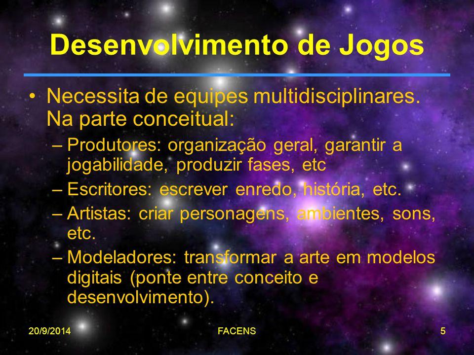 20/9/2014FACENS6 Desenvolvimento de Jogos No desenvolvimento: –Arquitetos: hierarquia de classes, tecnologia de comunicação e persistência.
