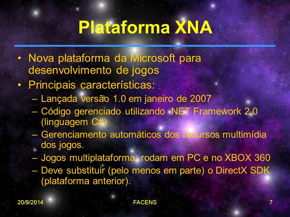 20/9/2014FACENS7 Plataforma XNA Nova plataforma da Microsoft para desenvolvimento de jogos Principais características: –Lançada versão 1.0 em janeiro de 2007 –Código gerenciado utilizando.NET Framework 2.0 (linguagem C#) –Gerenciamento automáticos dos recursos multimídia dos jogos.