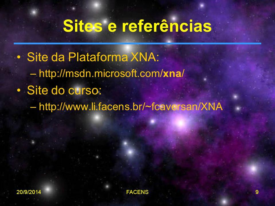 20/9/2014FACENS9 Sites e referências Site da Plataforma XNA: –http://msdn.microsoft.com/xna/ Site do curso: –http://www.li.facens.br/~fcaversan/XNA