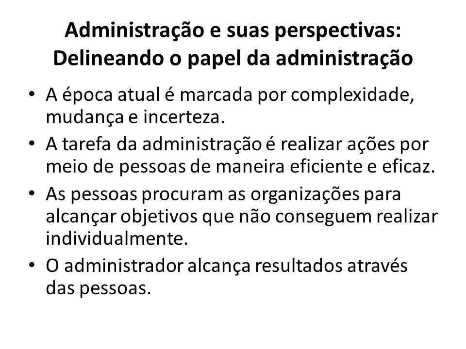 Administração e suas perspectivas: Delineando o papel da administração A época atual é marcada por complexidade, mudança e incerteza.