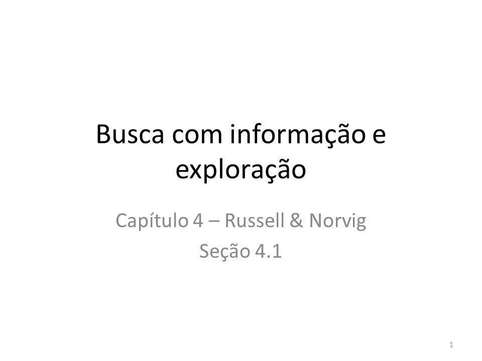 Busca com informação e exploração Capítulo 4 – Russell & Norvig Seção 4.1 1