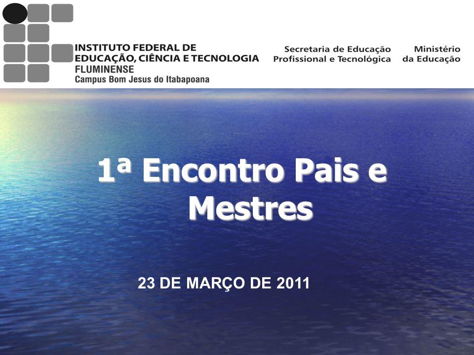 1ª Encontro Pais e Mestres 23 DE MARÇO DE 2011