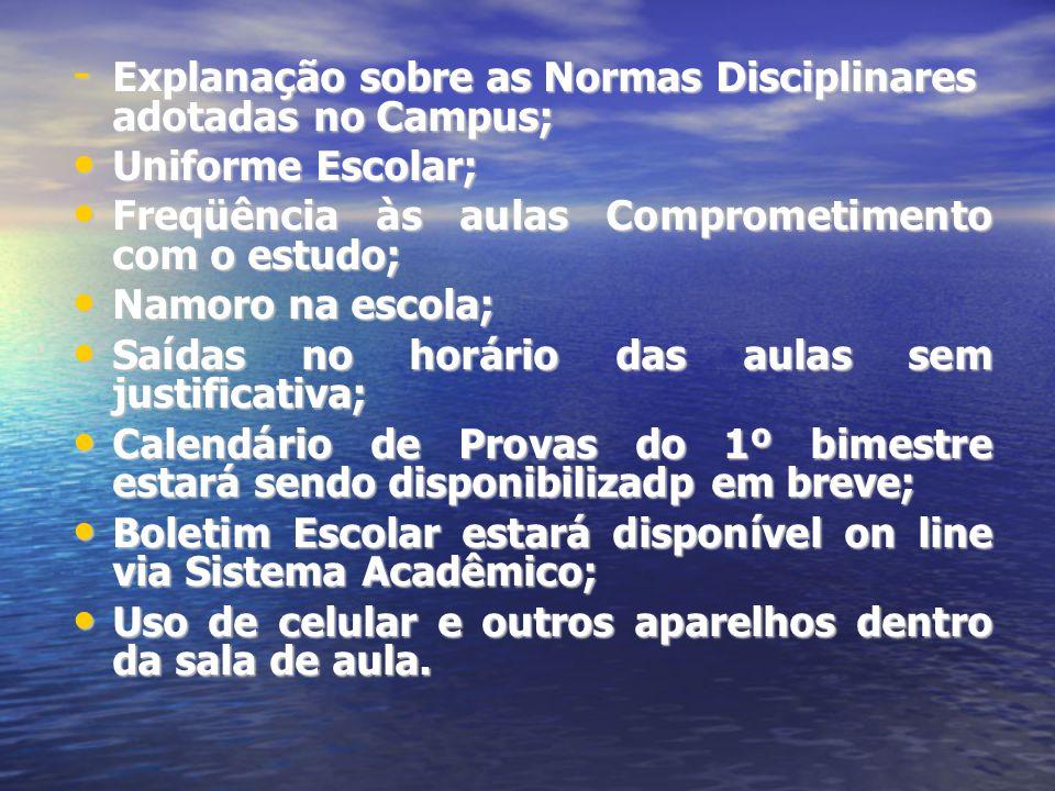 - Explanação sobre as Normas Disciplinares adotadas no Campus; Uniforme Escolar; Uniforme Escolar; Freqüência às aulas Comprometimento com o estudo; F