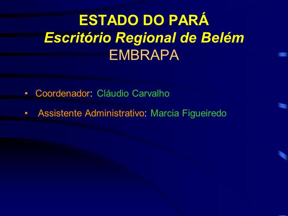 ESTADO DO PARÁ Escritório Regional de Belém EMBRAPA Coordenador: Cláudio Carvalho Assistente Administrativo: Marcia Figueiredo