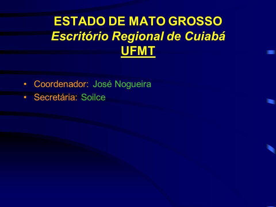 ESTADO DE MATO GROSSO Escritório Regional de Cuiabá UFMT Coordenador: José Nogueira Secretária: Soilce