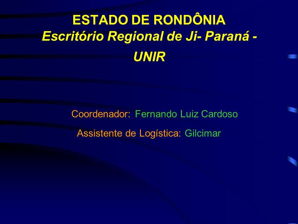 ESTADO DE RONDÔNIA Escritório Regional de Ji- Paraná - UNIR Coordenador: Fernando Luiz Cardoso Assistente de Logística: Gilcimar