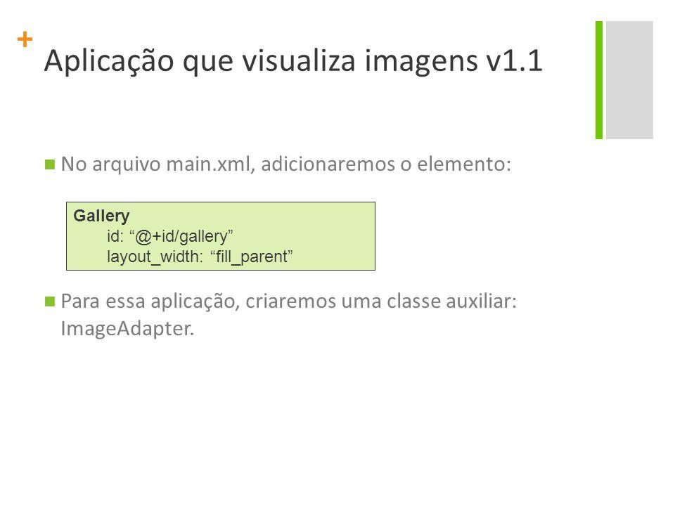 + No arquivo main.xml, adicionaremos o elemento: Para essa aplicação, criaremos uma classe auxiliar: ImageAdapter.