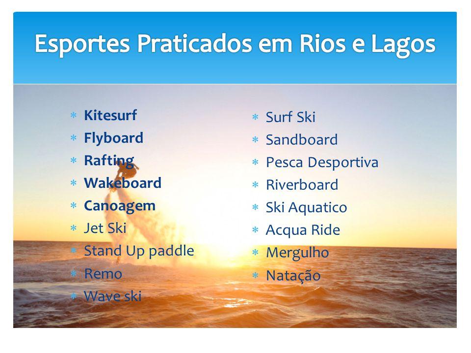  Kitesurf  Flyboard  Rafting  Wakeboard  Canoagem  Jet Ski  Stand Up paddle  Remo  Wave ski  Surf Ski  Sandboard  Pesca Desportiva  Riverboard  Ski Aquatico  Acqua Ride  Mergulho  Natação