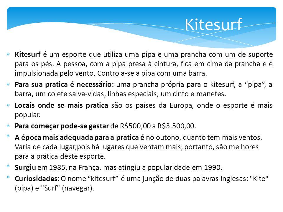  Kitesurf é um esporte que utiliza uma pipa e uma prancha com um de suporte para os pés. A pessoa, com a pipa presa à cintura, fica em cima da pranch