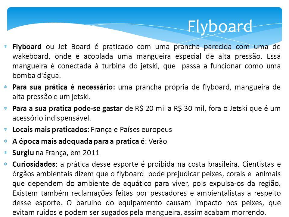  Flyboard ou Jet Board é praticado com uma prancha parecida com uma de wakeboard, onde é acoplada uma mangueira especial de alta pressão. Essa mangue
