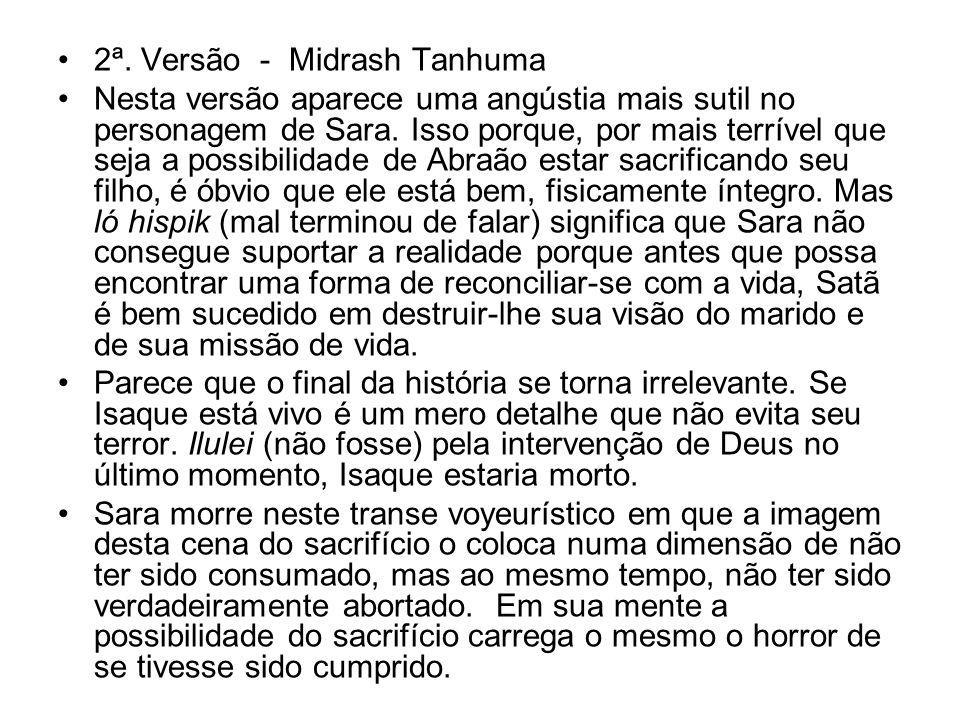 2ª. Versão - Midrash Tanhuma Nesta versão aparece uma angústia mais sutil no personagem de Sara. Isso porque, por mais terrível que seja a possibilida