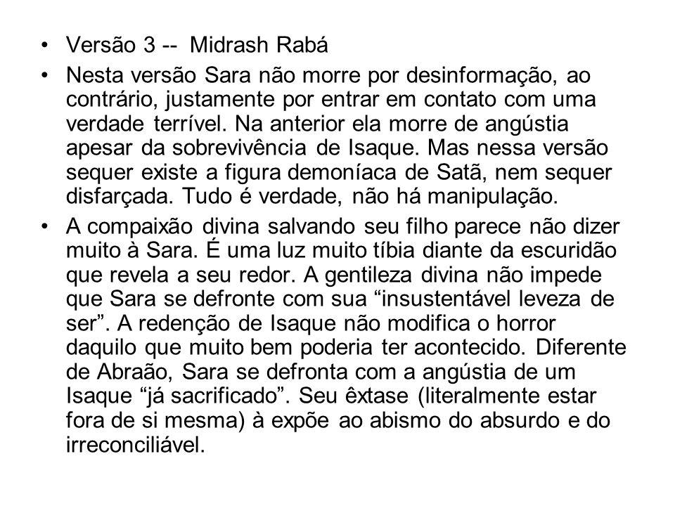 Versão 3 -- Midrash Rabá Nesta versão Sara não morre por desinformação, ao contrário, justamente por entrar em contato com uma verdade terrível. Na an