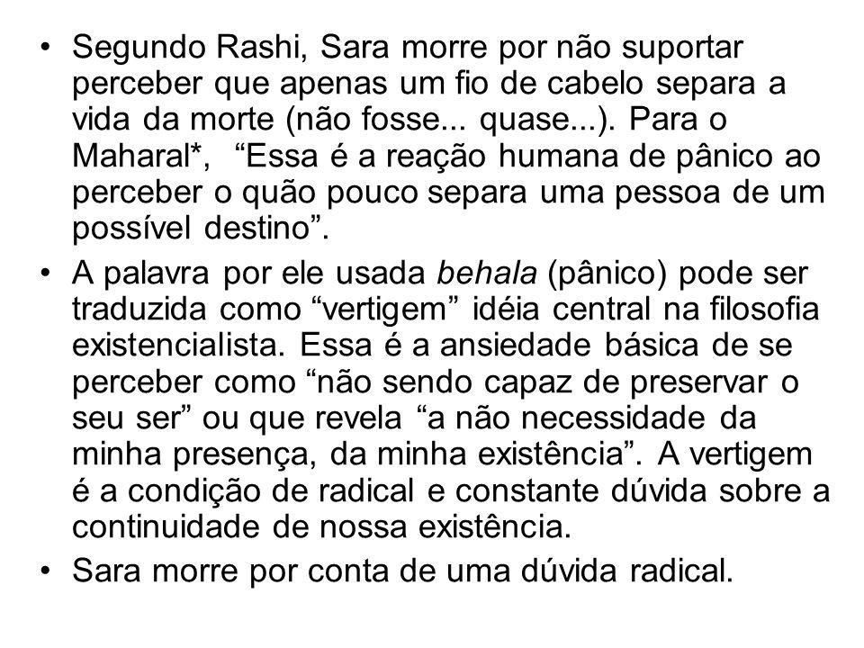 """Segundo Rashi, Sara morre por não suportar perceber que apenas um fio de cabelo separa a vida da morte (não fosse... quase...). Para o Maharal*, """"Essa"""