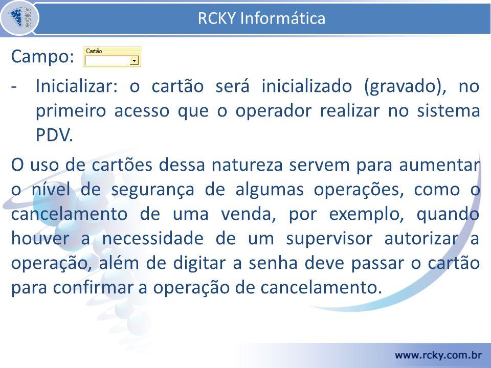 Campo: -Inicializar: o cartão será inicializado (gravado), no primeiro acesso que o operador realizar no sistema PDV.