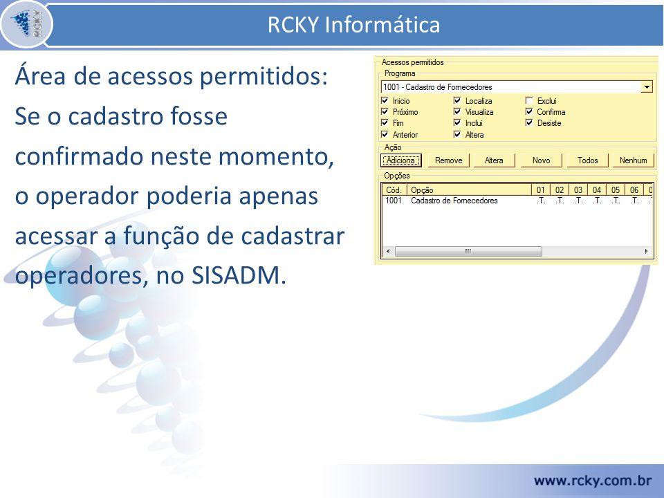 Área de acessos permitidos: Se o cadastro fosse confirmado neste momento, o operador poderia apenas acessar a função de cadastrar operadores, no SISADM.