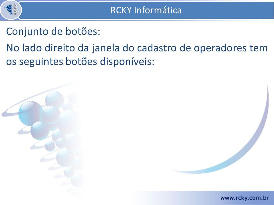 Conjunto de botões: No lado direito da janela do cadastro de operadores tem os seguintes botões disponíveis: RCKY Informática