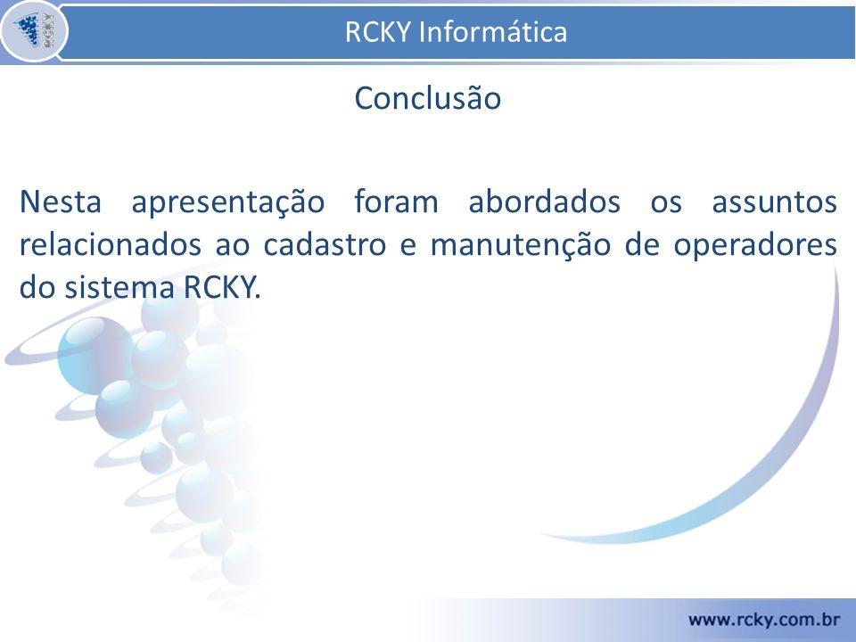 Conclusão Nesta apresentação foram abordados os assuntos relacionados ao cadastro e manutenção de operadores do sistema RCKY.