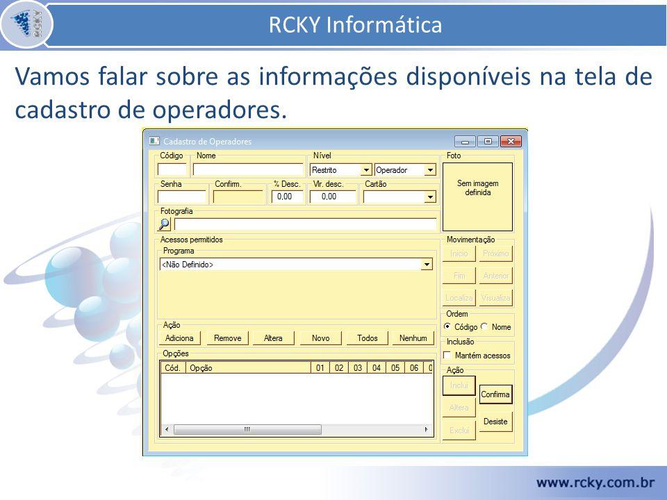 Vamos falar sobre as informações disponíveis na tela de cadastro de operadores. RCKY Informática