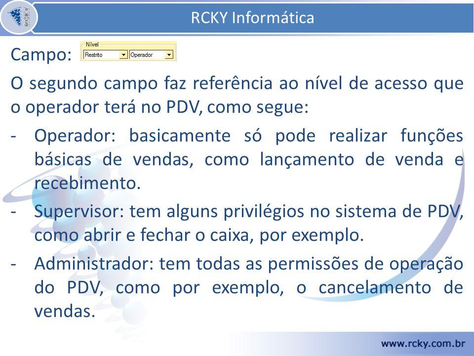 Campo: O segundo campo faz referência ao nível de acesso que o operador terá no PDV, como segue: -Operador: basicamente só pode realizar funções básicas de vendas, como lançamento de venda e recebimento.