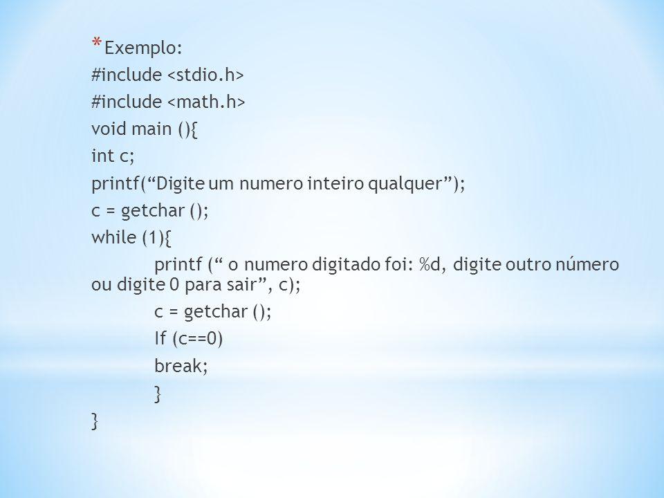 """* Exemplo: #include void main (){ int c; printf(""""Digite um numero inteiro qualquer""""); c = getchar (); while (1){ printf ("""" o numero digitado foi: %d,"""