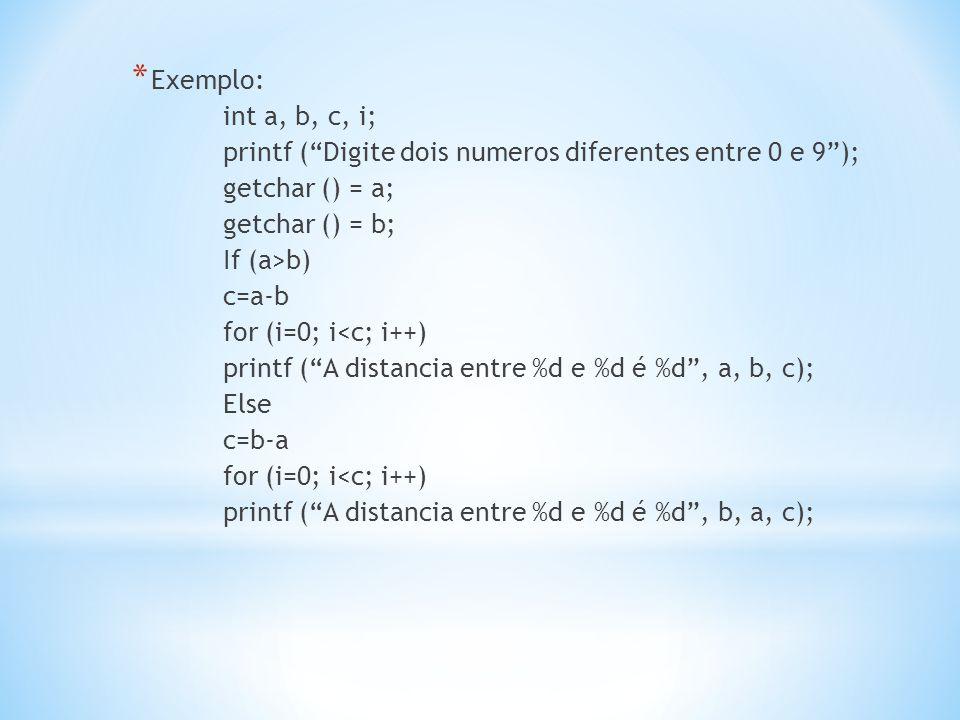 """* Exemplo: int a, b, c, i; printf (""""Digite dois numeros diferentes entre 0 e 9""""); getchar () = a; getchar () = b; If (a>b) c=a-b for (i=0; i<c; i++) p"""