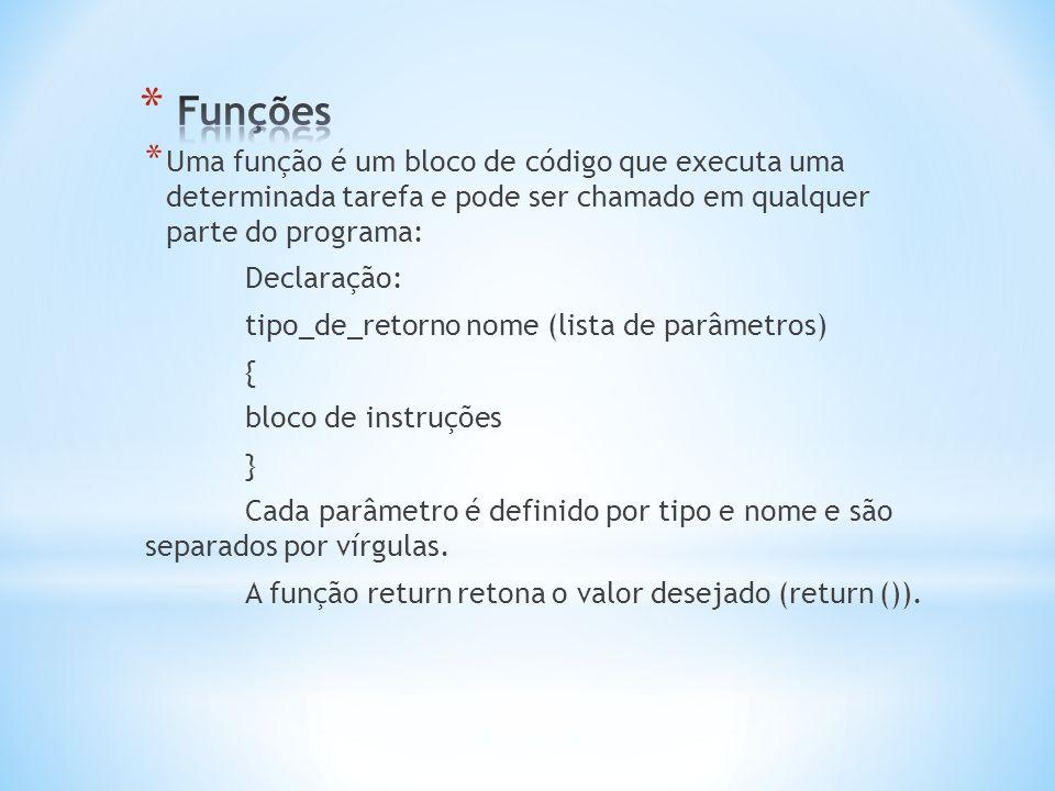 * Uma função é um bloco de código que executa uma determinada tarefa e pode ser chamado em qualquer parte do programa: Declaração: tipo_de_retorno nom