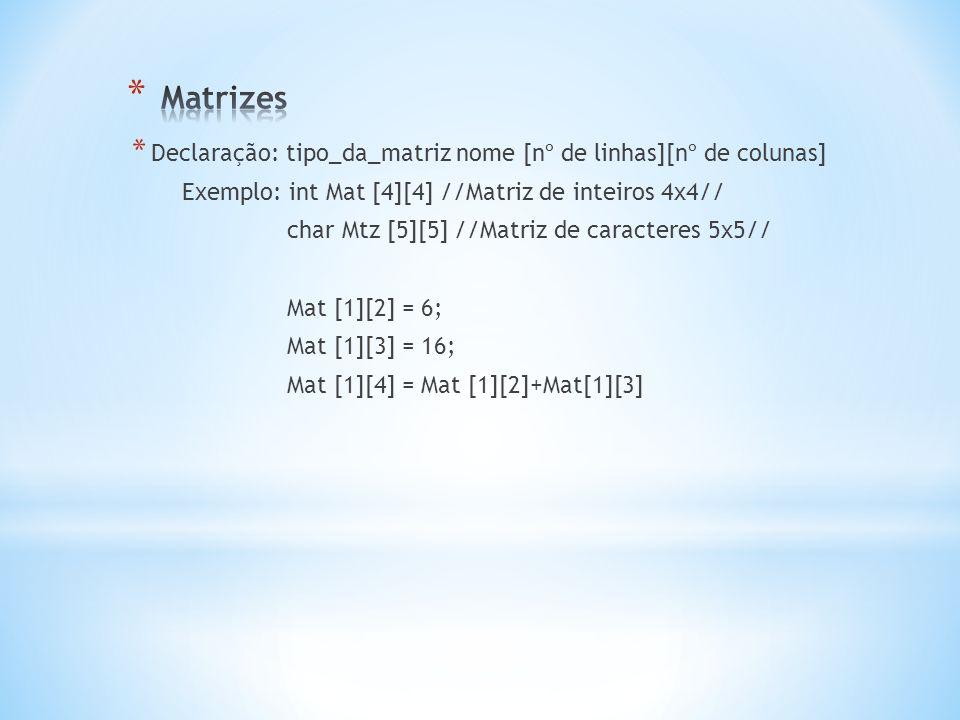 * Declaração: tipo_da_matriz nome [nº de linhas][nº de colunas] Exemplo: int Mat [4][4] //Matriz de inteiros 4x4// char Mtz [5][5] //Matriz de caracte