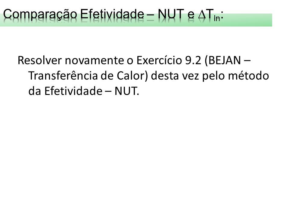 Resolver novamente o Exercício 9.2 (BEJAN – Transferência de Calor) desta vez pelo método da Efetividade – NUT.