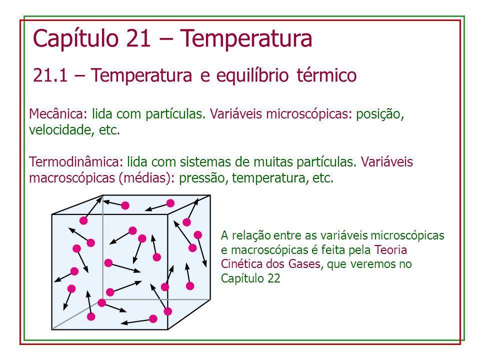 Capítulo 21 – Temperatura 21.1 – Temperatura e equilíbrio térmico Mecânica: lida com partículas.