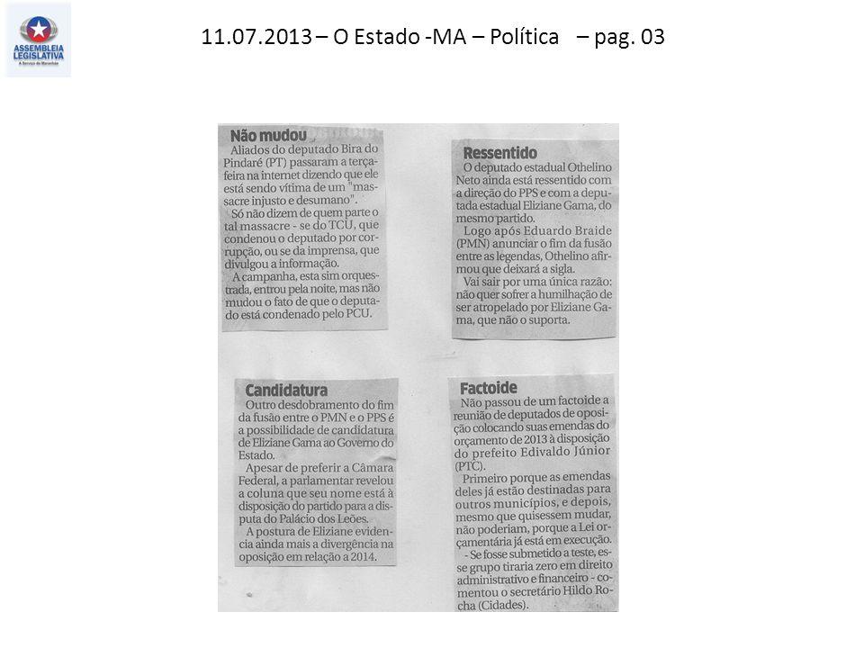 11.07.2013 – O Estado -MA – Política – pag. 03