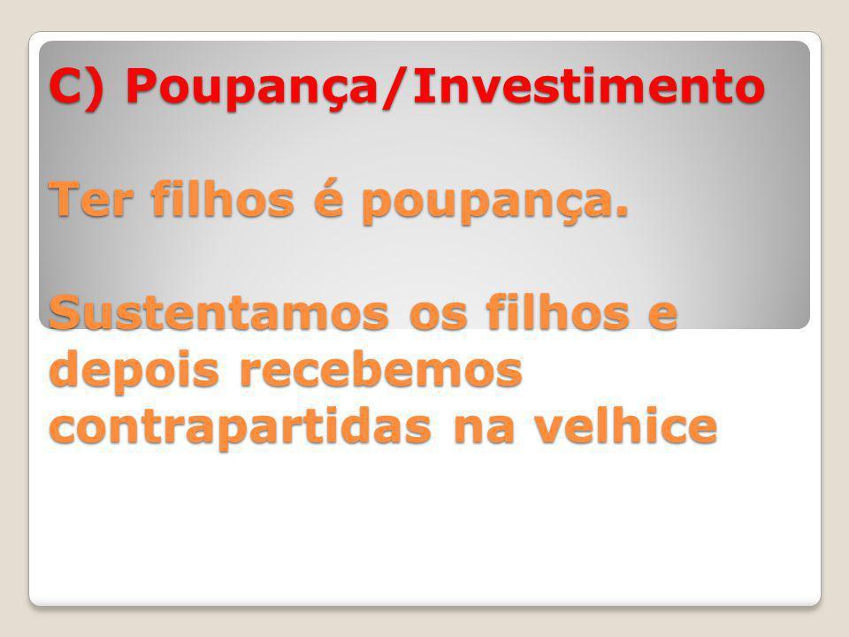 C) Poupança/Investimento Ter filhos é poupança.