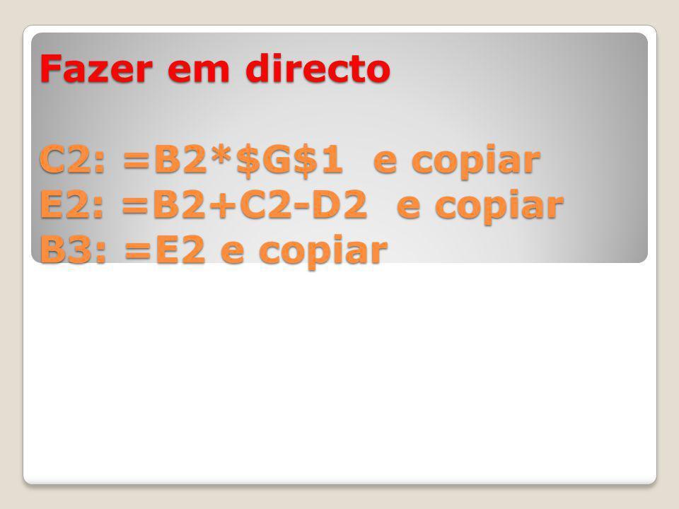 Fazer em directo C2: =B2*$G$1 e copiar E2: =B2+C2-D2 e copiar B3: =E2 e copiar