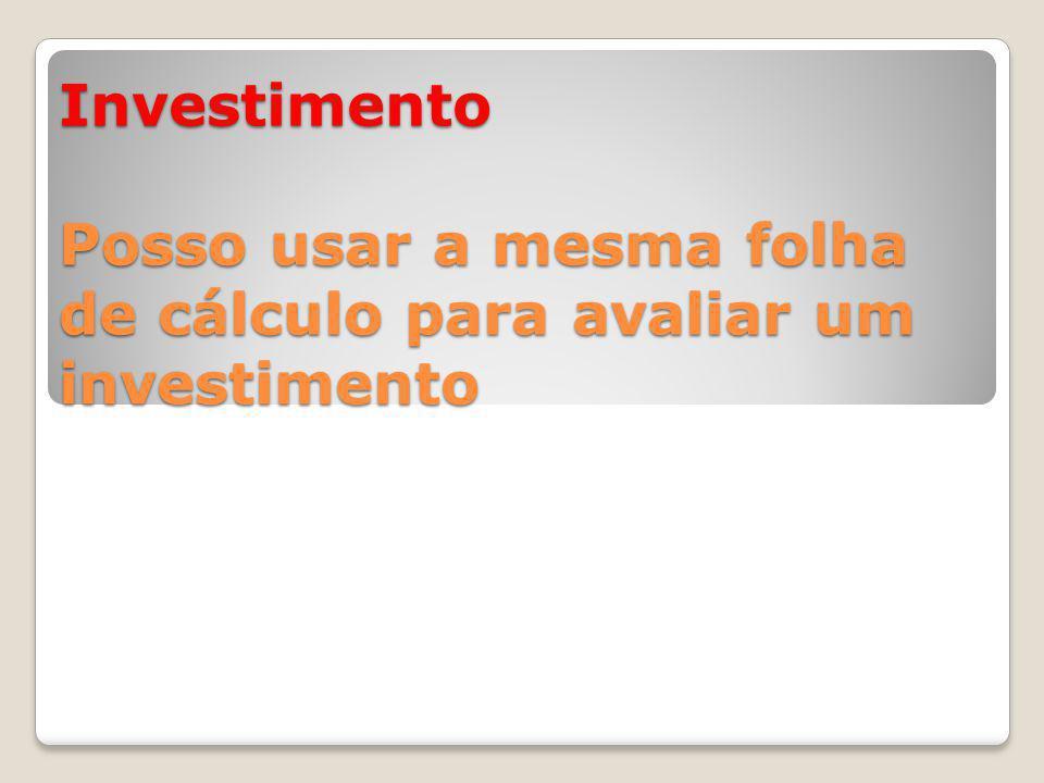 Investimento Posso usar a mesma folha de cálculo para avaliar um investimento