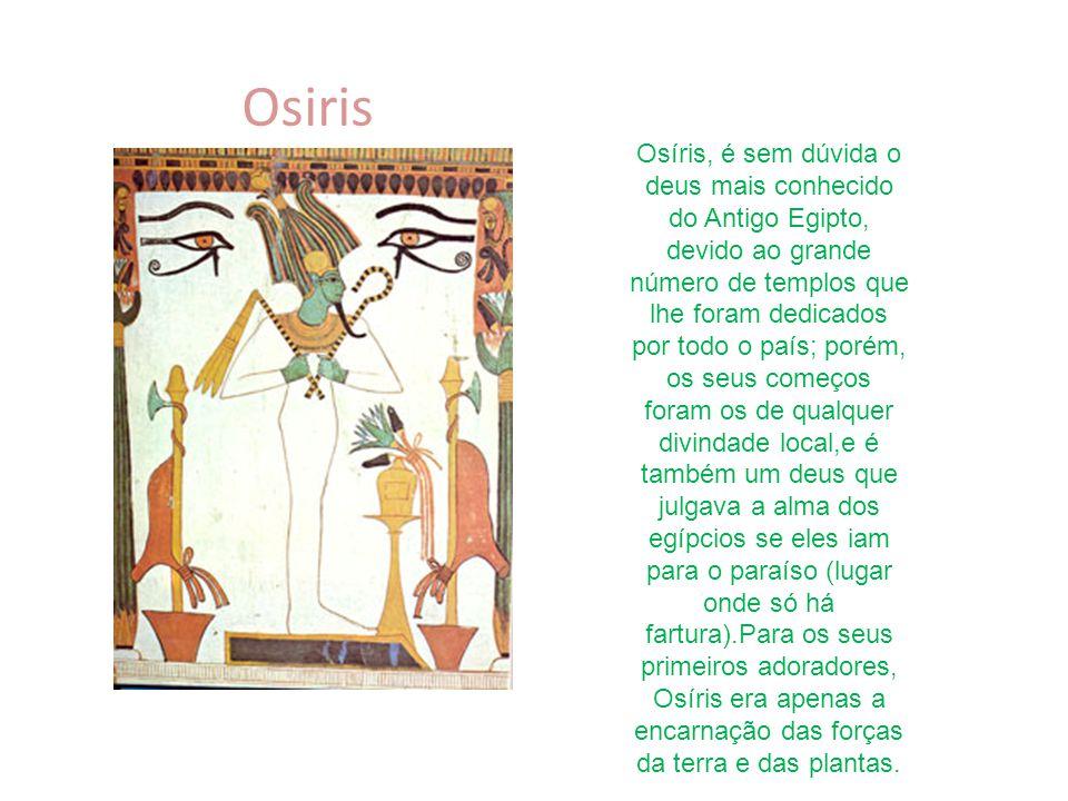 Osiris Osíris, é sem dúvida o deus mais conhecido do Antigo Egipto, devido ao grande número de templos que lhe foram dedicados por todo o país; porém,