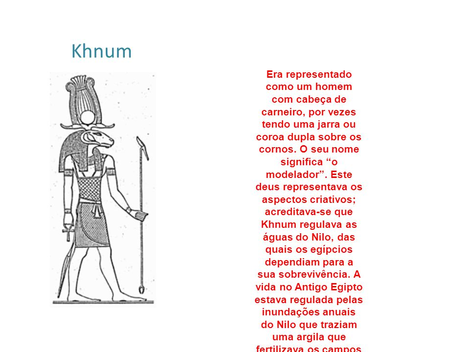 """Khnum Era representado como um homem com cabeça de carneiro, por vezes tendo uma jarra ou coroa dupla sobre os cornos. O seu nome significa """"o modelad"""