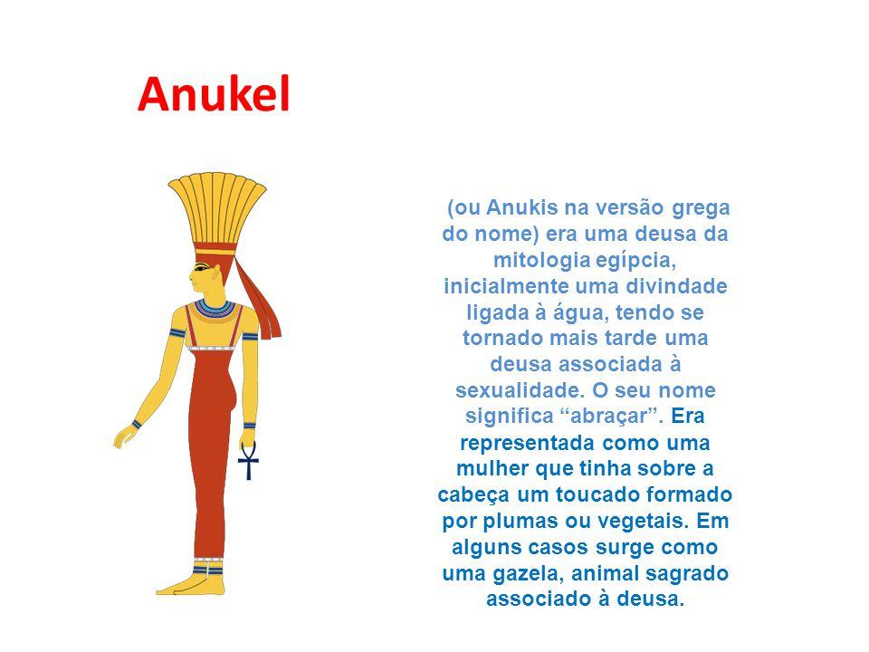 Anukel (ou Anukis na versão grega do nome) era uma deusa da mitologia egípcia, inicialmente uma divindade ligada à água, tendo se tornado mais tarde u