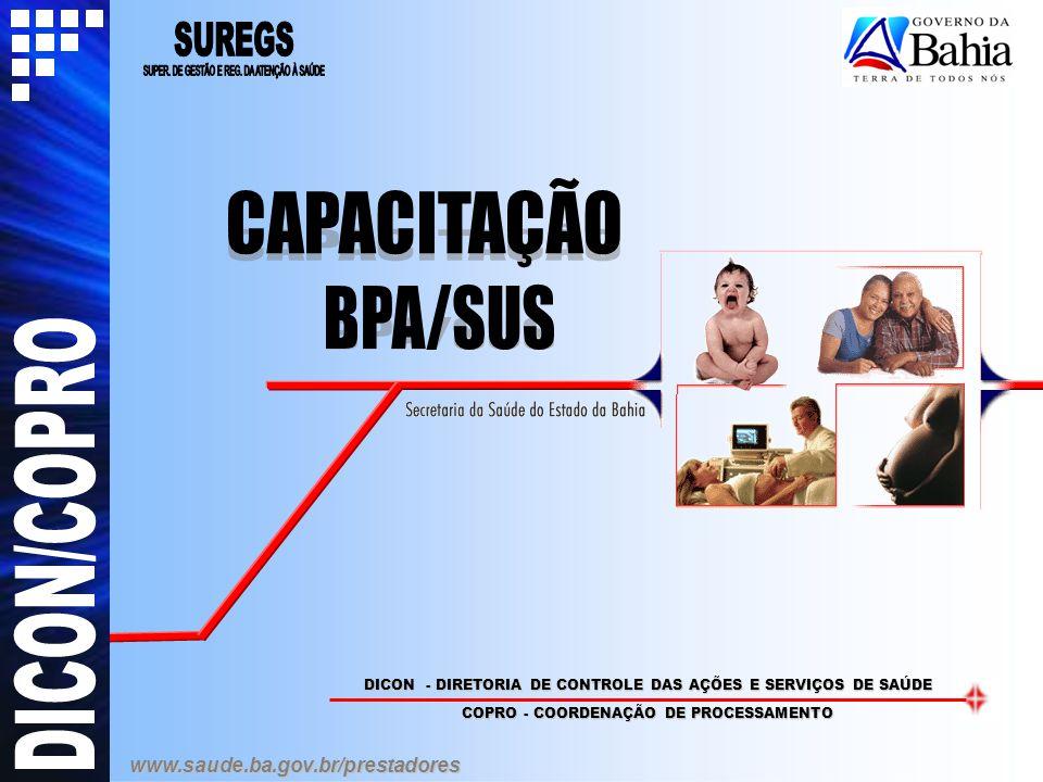 SECRETARIA DA SAÚDE DO ESTADO DA BAHIA SUPERINTENDÊNCIA DE GESTÃO E REGULAÇÃO DA ATENÇÃO À SAÚDE DIRETORIA DE CONTROLE DAS AÇÕES E SERVIÇOS DE SAÚDE COPRO - COORDENAÇÃO DE PROCESSAMENTO SECRETARIA DA SAÚDE DO ESTADO DA BAHIA SUPERINTENDÊNCIA DE GESTÃO DOS SISTEMAS DE REGULAÇÃO DA ATENÇÃO A SAUDE DIRETORIA DE CONTROLE DAS AÇÕES E SERVIÇOS DE SAÚDE DICON - DIRETORIA DE CONTROLE DAS AÇÕES E SERVIÇOS DE SAÚDE COPRO - COORDENAÇÃO DE PROCESSAMENTO www.saude.ba.gov.br/prestadores